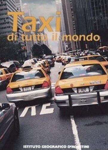 Taxi di tutto il mondo. Libro fotografico di Cottu Lionel  - De Agostini