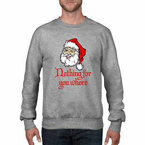 5b3bb49ccb Details about Nothing for you Whore Funny Rude Christmas Jumper Santa  Sweatshirt CH31