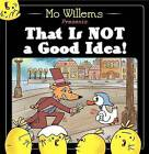 That Is Not a Good Idea! by Mo Willems (Hardback, 2013)