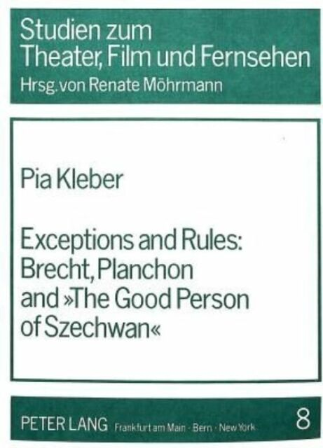 Exceptions and Rules:- Brecht, Planchon and The Good Person of Szechwan (Studie