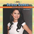 Selena Gomez: Actress and Singer by Zella Williams (Hardback, 2010)