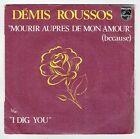 Demis ROUSSOS Vinyle 45 MOURIR AUPRES DE MON AMOUR - I DIG YOU - PHILIPS 6042262