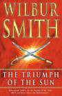 The Triumph of the Sun by Wilbur Smith (Paperback, 2005)