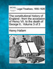 The Constitutional History of England: From the Accession of Henry VII. to the Death of George II.. Volume 3 of 3 by Henry Hallam (Paperback / softback, 2010)