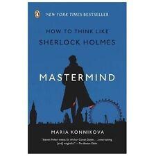Mastermind : How to Think Like Sherlock Holmes by Maria Konnikova (2013, Paperback)