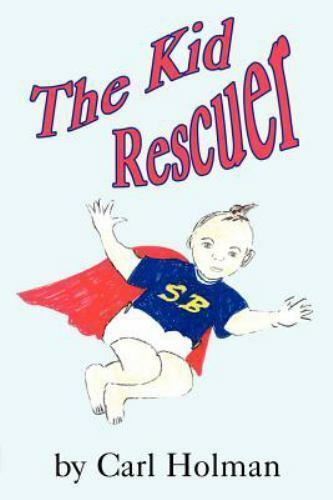 The Kid Rescuer by Carl Holman (2001, Paperback)