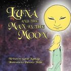 Luna and The Man in The Moon 9781468552478 by Sarah Kamlage Paperback