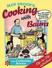 Maw Broon's Cooking with Bairns: Recipes and Basics to Help Kids by David Donaldson, Catherine Brown (Hardback, 2010)