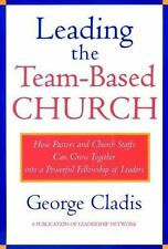 Jossey-Bass Leadership Network: Leading the Team-Based Church : How Pastors and