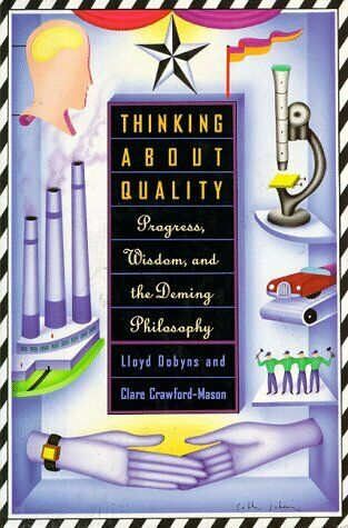 Thinking about Quality : Progress, Wisdom, and the Deming Philosophy
