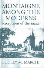 Montaigne Among the Moderns: Reception of the  Essais by Dudley M. Marchi...
