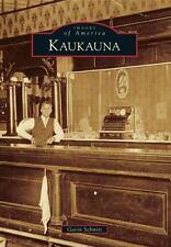 Images of America: Kaukauna by Gavin Schmitt (2013, Paperback)