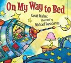 On My Way to Bed by Sarah Maizes (Hardback, 2013)