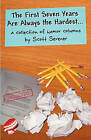 The First Seven Years Are Always the Hardest...: A Collection of Humor Columns by Scott Sevener by Scott Sevener (Paperback / softback, 2010)