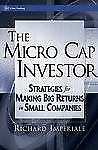 The Micro Cap Investor : Strategies for Making Big Returns in Small Companies...