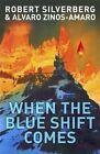 When the Blue Shift Comes by Robert Silverberg, Alvaro Zinos-Amaro (Paperback, 2014)