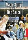 Maple Syrup and Fish Sauce by Eric Rudd (Hardback, 2013)