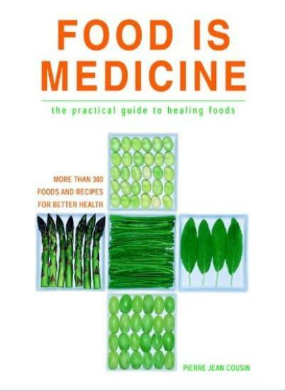 Food is Medicine: The Practical Guide to Healing Foods,Pierre-Jean Cousin