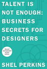 Talent is Not Enough: Business Secrets for Designers by Shel Perkins (Paperback, 2010)