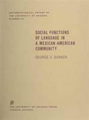 Social Functions of Language in a Mexican-American Community (Volume 22) (Anthro