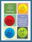 Let's Think about Feelings: Tools for Child-Friendly CBT by Marcie Yeager Lcsw, Daniel Yeager Lcsw (Paperback / softback, 2016)