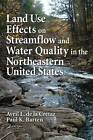 Land Use Effects on Streamflow and Water Quality in the Northeastern United States by Avril L. de la Cretaz, Paul K. Barten (Hardback, 2007)