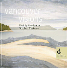 Vancouver Visions: Music by Stephen Chatman, New Music