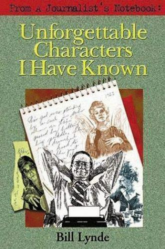 From a Journalist's Notebook : Unforgettable Characters I Have Known