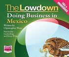 The Lowdown: Doing Business in Mexico by Christopher West (CD-Audio, 2014)