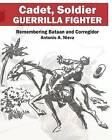 Cadet, Soldier, Guerrilla Fighter: Remembering Bataan and Corregidor by Antonio a Nieva (Paperback / softback, 2016)