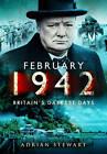 February 1942: Britain's Darkest Days by Adrian Stewart (Hardback, 2015)