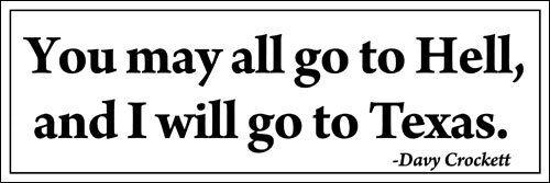 3x9 inch Davey Crockett You May All Go to Hell I/'ll Go to TEXAS Bumper Sticker