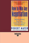 How to Win Any Negotiation: Without Raising Your Voice, Losing Your Cool, or Coming to Blows by Robert Mayer (Paperback, 2008)