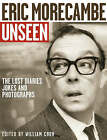 Eric Morecambe Unseen: The Lost Diaries, Jokes and Photographs by HarperCollins Publishers (Paperback, 2006)