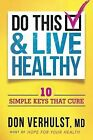 Do This & Live Healthy  : 10 Simple Keys That Cure by Don Verhulst (Paperback / softback, 2012)