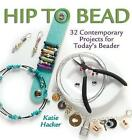 Hip to Bead: 32 Contemporary Projects for Today's Beaders by Katie Hacker (Paperback, 2006)