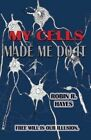 My Cells Made Me Do It: The Story of Cellular Determinism by Robin R Hayes (Paperback / softback, 2015)