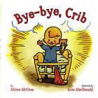 Bye-Bye, Crib by Alison McGhee (Hardback, 2008)