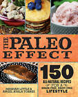 The Paleo Effect: 150 All-Natural Recipes for a Grain-Free, Dairy-Free Lifestyle by Meghan Little, Angel Ayala Torres (Hardback, 2013)