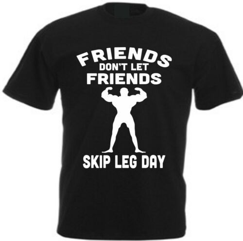 FRIENDS DON/'T LET FRIENDS SKIP LEG DAY T-Shirt Gym Weightlifting Training Muscle