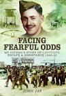 Facing Fearful Odds: My Father's Story of Captivity, Escape & Resistance 1940-1945 by John Jay (Hardback, 2014)