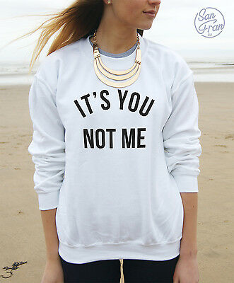 * It's You Not Me Jumper Sweater Sweatshirt Top Swag Tumblr Fashion Blogger Its*