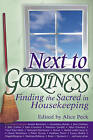 Next to Godliness: Finding the Sacred in Housekeeping by Alice Peck (Paperback, 2007)