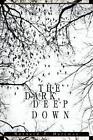 The Dark Deep Down 9780595291700 by Maynard J. Hartman Book