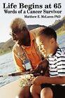 Life Begins at 65 Words of a Cancer Survivor 9781438903798 Book