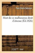 Mort de Ce Malheureux Droit D'Ainesse by Debraux-P-E (2016, Paperback)