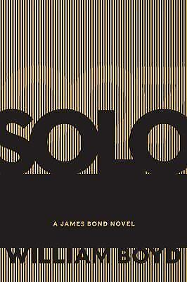 007 SOLO A JAMES BOND NOVEL 007 BY WILLIAM BOYD HARDCOVER FREE USA SHIP NEW
