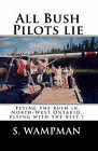 All Bush Pilots Lie: Flying the Bush in North-West Ontario, Flying with the Best ! by S Wampman (Paperback / softback, 2008)