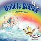 Bubble Riding: A Relaxation Story Teaching Children a Visualization Technique to See Positive Outcomes, While Lowering Stress and Anxiety by Lori Lite (Paperback / softback, 2012)