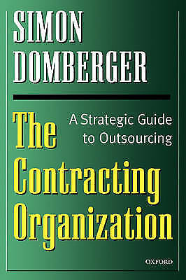 THE CONTRACTING ORGANIZATION. A STRATEGIC GUIDE TO OUTSOURCING., Domberger, Simo